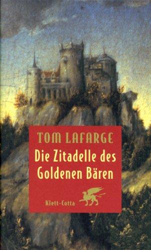 Die Zitadelle des Goldenen Bären.: Lafarge, Tom