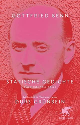 Statische Gedichte: (Gedichte 1937-1947): Gottfried Benn