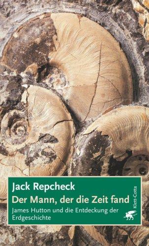 9783608940862: Der Mann, der die Zeit fand: James Hutton und die Entdeckung der Erdgeschichte