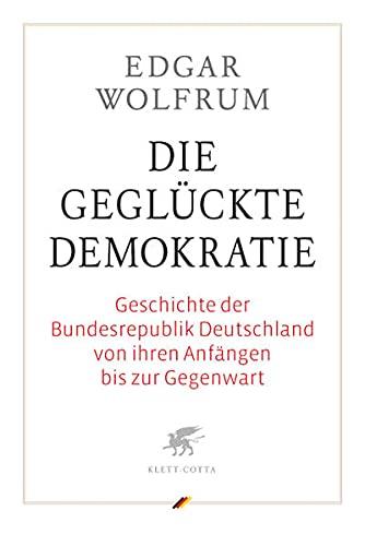 9783608941418: Die geglückte Demokratie: Geschichte der Bundesrepublik Deutschland von ihren Anfängen bis zur Gegenwart