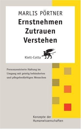 9783608941531: Ernstnehmen - Zutrauen - Verstehen: Personzentrierte Haltung im Umgang mit geistig behinderten und pflegebed�rftigen Menschen