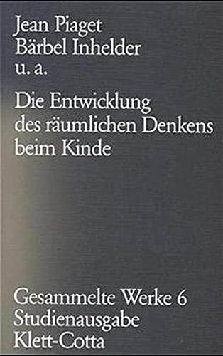 Gesammelte Werke, 10 Bde., Bd.6, Die Entwicklung des räumlichen Denkens beim Kinde (3608942564) by Jean Piaget; Bärbel Inhelder