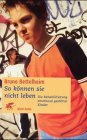 So können sie nicht leben. Die Rehabilitierung emotional gestörter Kinder (9783608942705) by Bruno Bettelheim