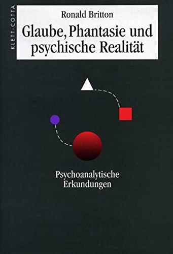 Glaube, Phantasie und psychische Realität: Psychoanalytische Erkundungen: Ronald Britton