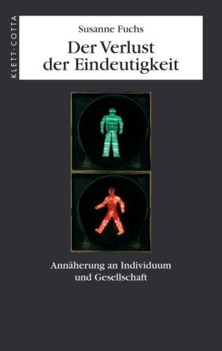 9783608944556: Der Verlust der Eindeutigkeit: Annäherung an Individuum und Gesellschaft