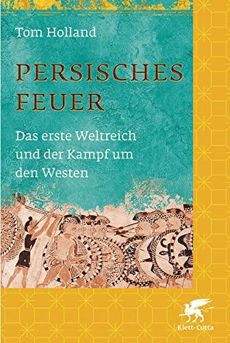 9783608944631: Persisches Feuer: Das erste Weltreich und der Kampf um den Westen