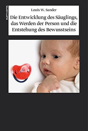Die Entwicklung des Säuglings, das Werden der Person und die Entstehung des Bewusstseins (...