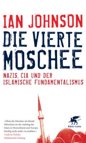 Die vierte Moschee: Nazis, CIA und der islamische Fundamentalismus - Johnson, Ian