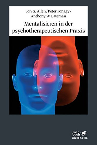 Mentalisieren in der psychotherapeutischen Praxis Allen, Jon G.; Fonagy, Peter; Bateman, Anthony W and Vorspohl, Elisabeth