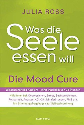 9783608946543: Was die Seele essen will: Die Mood Cure. Wissenschaftlich fundiert - wirkt innerhalb von 24 Stunden