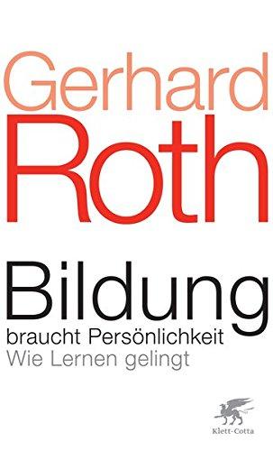 Bildung braucht Persönlichkeit Wie Lernen gelingt / Gerhard Roth - Gerhard (Verfasser) Roth