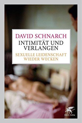 Intimität und Verlangen - sexuelle Leidenschaft wieder wecken. - Schnarch, David