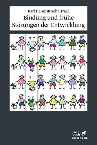 Bindung und frühe Störungen der Entwicklung. Von Ulrike Stopfel aus dem Engl. übers. / Fachbuch. - Brisch, Karl Heinz (Hrsg.)