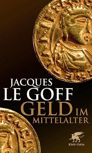 Geld im Mittelalter. Aus dem Französischen von Caroline Gutberlet. - Le Goff, Jacques