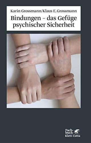 Bindungen - das Gefüge psychischer Sicherheit: Karin Grossmann