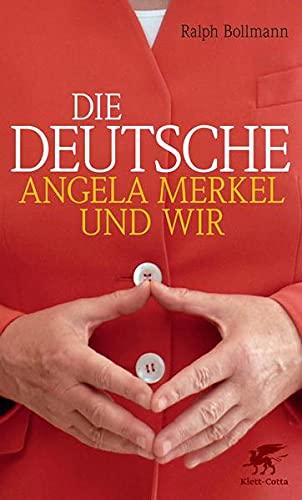 Die Deutsche: Angela Merkel und wir. - Bollmann, Ralph