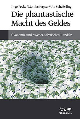 9783608947854: Die phantastische Macht des Geldes: Ökonomie und psychoanalytisches Handeln