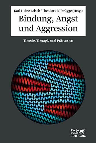 Bindung, Angst und Aggression: Theorie, Therapie und Prävention (Hardback)