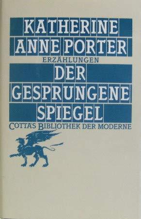 Der gesprungene Spiegel : Erzählungen Aus d. Amerikan. von Helga Huisgen / Cottas Bibliothek der Moderne ; 19 - Porter, Katherine Anne