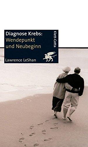 9783608957945: Diagnose Krebs. Wendepunkt und Neubeginn: Ein Handbuch für Menschen, die an Krebs leiden, für ihre Familien und für ihre Ärzte und Therapeuten