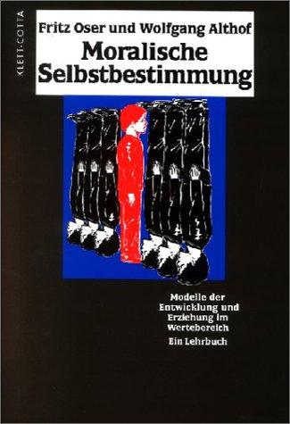 9783608958164: Moralische Selbstbestimmung: Modelle der Entwicklung und Erziehung im Wertebereich. Ein Lehrbuch