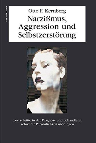 9783608960099: Narzißmus, Aggression und Selbstzerstörung: Fortschritte in der Diagnose und Behandlung schwerer Persönlichkeitsstörungen