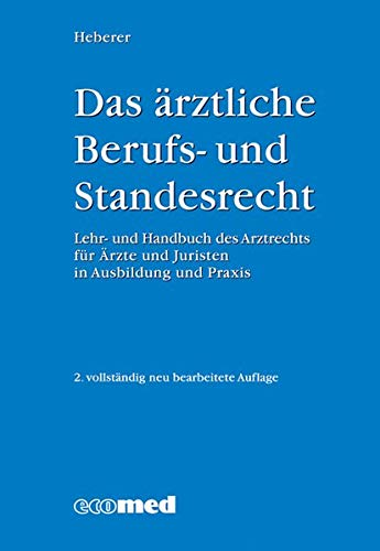 Das ärztliche Berufs- und Standesrecht: Lehr- und Handbuch des Arztrechts für Ärzte ...