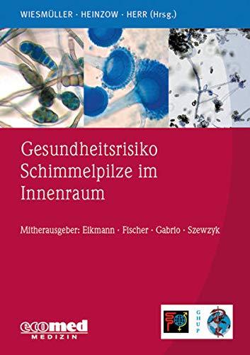 Gesundheitsrisiko Schimmelpilze im Innenraum: Gerhard Andreas Wiesm�ller
