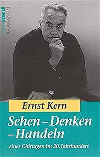 Sehen - Denken - Handeln eines Chirurgen: Kern, Ernst: