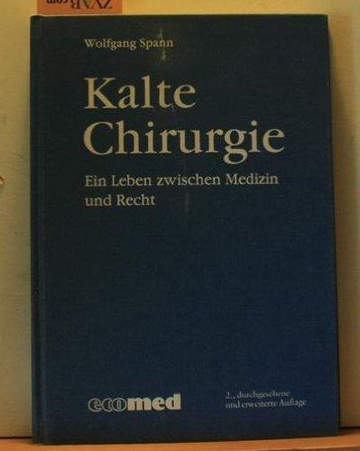 Kalte Chirurgie : ein Leben zwischen Recht und Medizin .: Spann, Wolfgang: