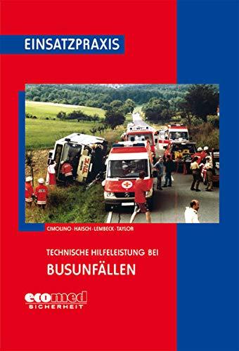 Technische Hilfeleistung bei Busunfallen: Ulrich Cimolino,M. Haisch,Thomas Lembeck,S. Taylor