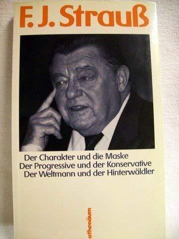 9783610086015: F.J. Strauss: Der Charakter und die Maske, der Progressive und der Konservative, der Weltmann und der Hinterwäldler