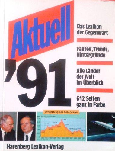 Aktuell '91 [ Das Lexikon der Gegenwart] - Harenberg, Bodo