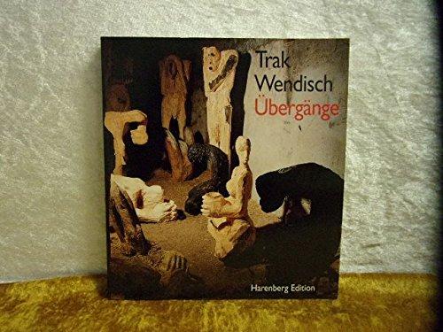 9783611005220: Trak Wendisch: Ubergange : Skulpturen und Bilder