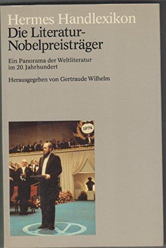 Hermes Handlexikon. Die Literatur-Nobelpreisträger. Ein Panorama der Weltliteratur im 20. Jahrhundert. - Wilhelm, Gertraude,