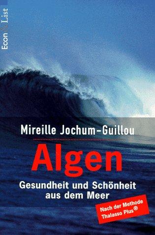 Algen. Gesundheit und Schönheit aus dem Meer: Jochum-Guillou, Mireille
