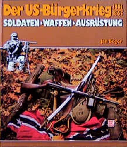 Der US-Bürgerkrieg 1861 - 1865 : Soldaten, Waffen, Ausrüstung.: Boger, Jan: