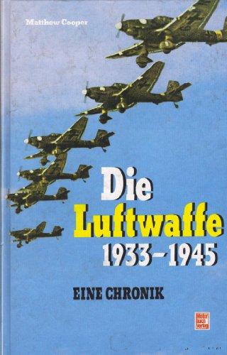 Die Luftwaffe 1933 [neunzehnhundertdreiunddreissig] - 1945 : e. Chronik , Versäumnisse u. ...