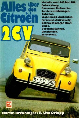 9783613010291: Alles über den Citroen 2 CV. Modelle von 1948 bis 1984. Entwicklung, Daten und Messwerte, Zubehör, Wohnmobil-Ausbauten, Fernreise-Ausrüstung, ... Veranstaltungen, Checklisten, Ersatzteile