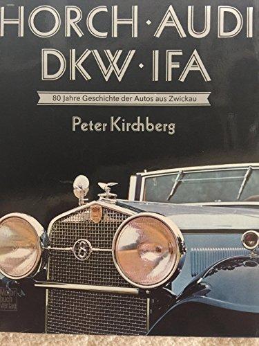 9783613010703: Horch - Audi - DKW - IFA. 80 Jahre Geschichte der Autos aus Zwickau