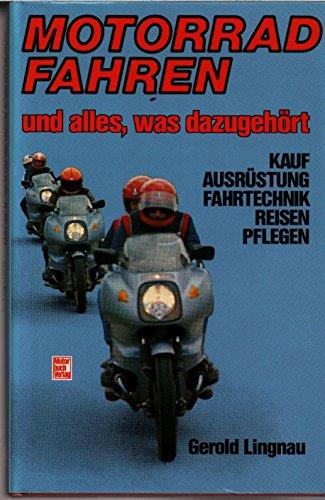 Motorradfahren, und alles was dazugehört. Kauf, Ausrüstung,: Gerold Lingnau