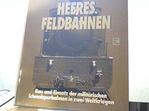 Heeres-Feldbahnen : Bau und Einsatz der militärischen: Gottwaldt, Alfred B.