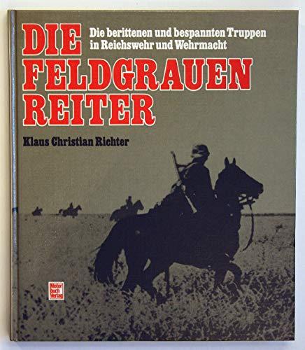 9783613011007: Die feldgrauen Reiter: Die berittenen und bespannten Truppen in Reichswehr und Wehrmacht