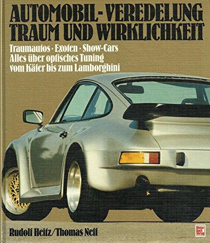 9783613011144: Automobil-Veredelung Traum und Wirklichkeit. Traumautos. Exoten. Show-Cars. Alles über optisches Tuning vom Käfer bis zum Lamborghini