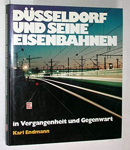Düsseldorf und seine Eisenbahnen in Vergangenheit und Gegenwart: Endmann, Karl
