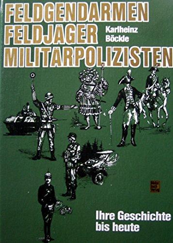 9783613011434: Feldgendarmen Feldjäger Militärpolizisten: ihre Geschichte bis heute