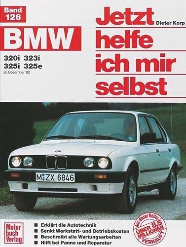 9783613011830: Jetzt helfe ich mir selbst Bd. 126: BMW 320i, 323i, 325i, 325e ab Dezember '82