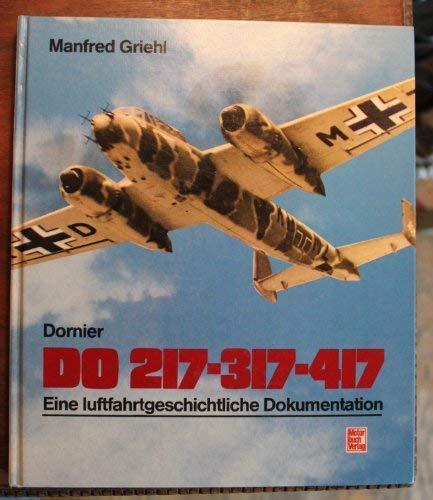 Dornier Do 217, 317, 417: Eine luftfahrtgeschichtliche: Griehl, Manfred