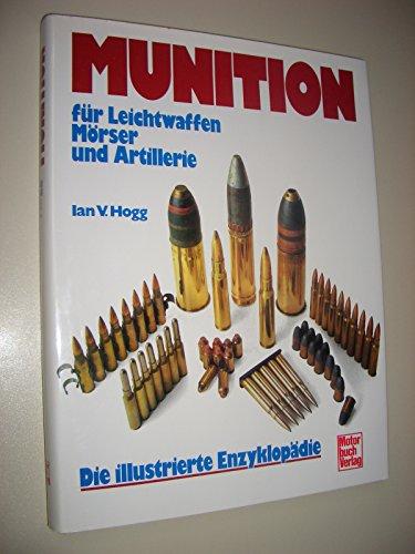 9783613012592: Munition. Für Leichtwaffen und Artillerie - Die illustrierte Enzyklopädie