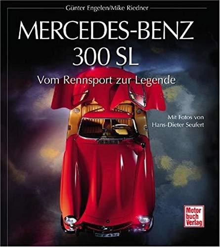 Mercedes- Benz 300 SL. Vom Rennsport zur Legende.: Engelen, G�nter, Riedner, Mike, Seufert, ...